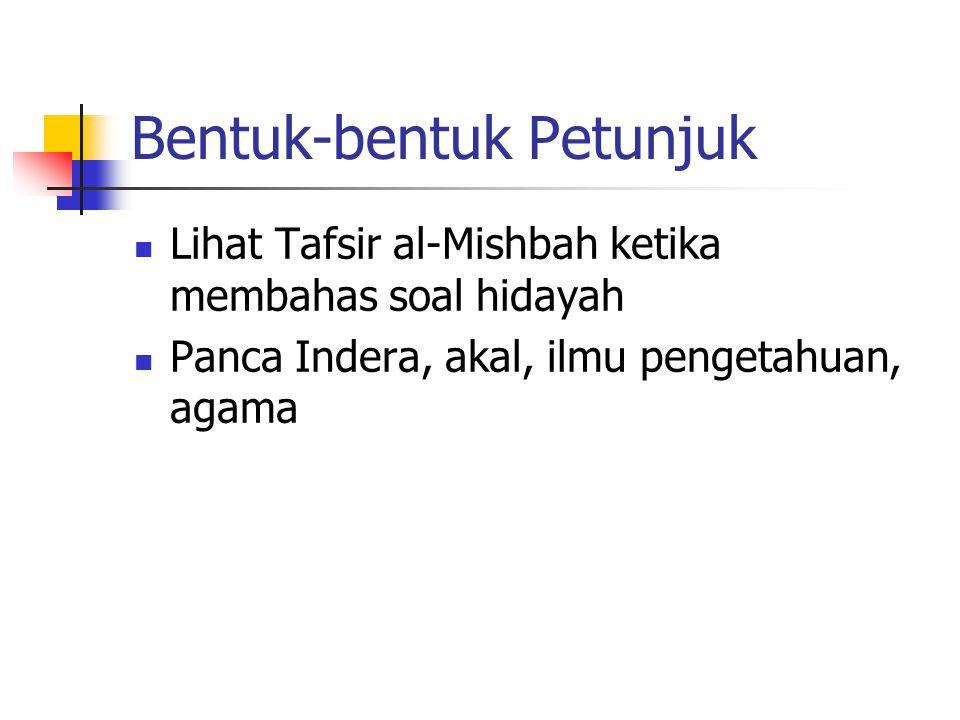 Bentuk-bentuk Petunjuk Lihat Tafsir al-Mishbah ketika membahas soal hidayah Panca Indera, akal, ilmu pengetahuan, agama
