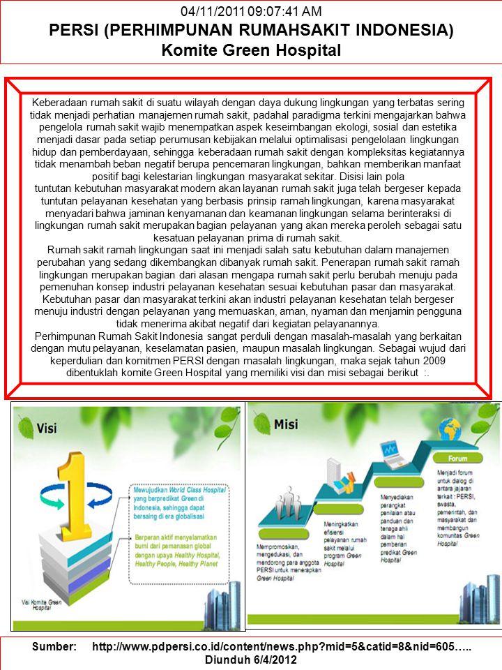 04/11/2011 09:07:41 AM PERSI (PERHIMPUNAN RUMAHSAKIT INDONESIA) Komite Green Hospital Keberadaan rumah sakit di suatu wilayah dengan daya dukung lingk