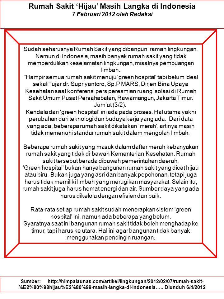 Rumah Sakit 'Hijau' Masih Langka di Indonesia 7 Februari 2012 oleh Redaksi Sudah seharusnya Rumah Sakit yang dibangun ramah lingkungan. Namun di Indon