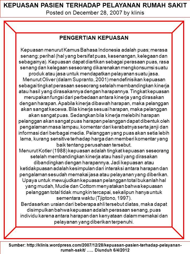 KEPUASAN PASIEN TERHADAP PELAYANAN RUMAH SAKIT Posted on December 28, 2007 by klinis PENGERTIAN KEPUASAN Kepuasan menurut Kamus Bahasa Indonesia adala