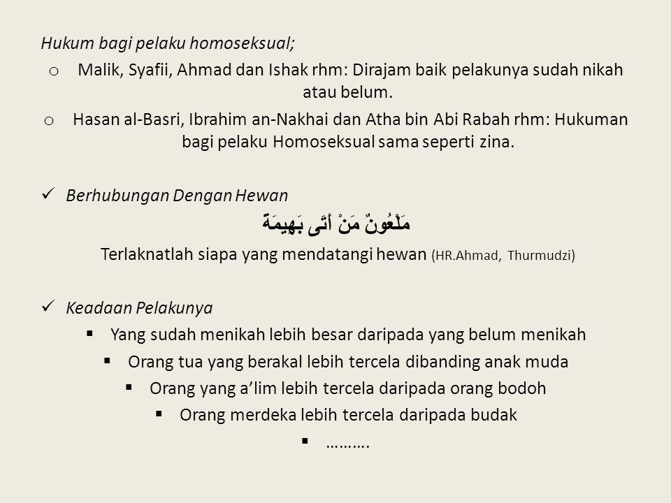 Hukum bagi pelaku homoseksual; o Malik, Syafii, Ahmad dan Ishak rhm: Dirajam baik pelakunya sudah nikah atau belum. o Hasan al-Basri, Ibrahim an-Nakha