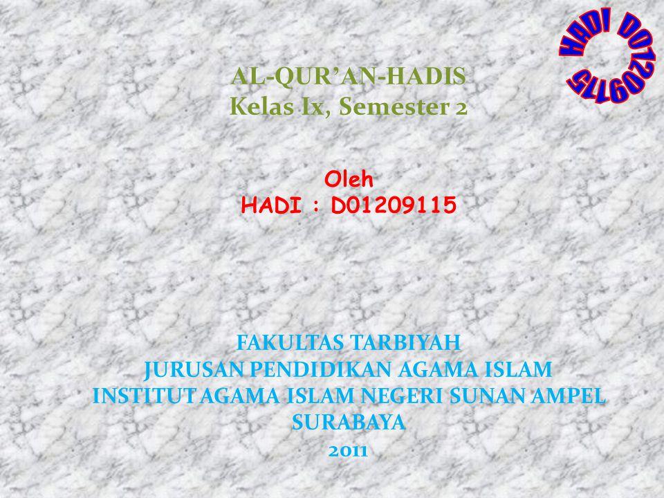 AL-QUR'AN-HADIS Kelas Ix, Semester 2 Oleh HADI : D01209115 FAKULTAS TARBIYAH JURUSAN PENDIDIKAN AGAMA ISLAM INSTITUT AGAMA ISLAM NEGERI SUNAN AMPEL SU