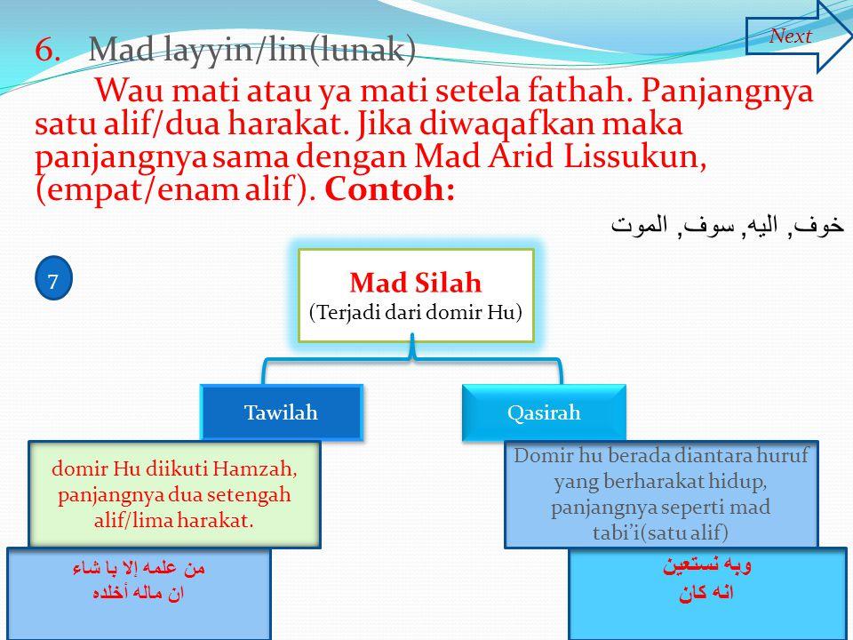 6. Mad layyin/lin(lunak) Wau mati atau ya mati setela fathah. Panjangnya satu alif/dua harakat. Jika diwaqafkan maka panjangnya sama dengan Mad Arid L