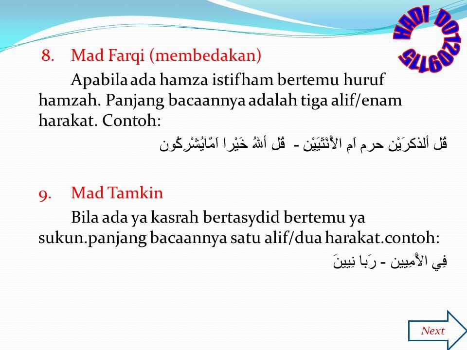 8.Mad Farqi (membedakan) Apabila ada hamza istifham bertemu huruf hamzah. Panjang bacaannya adalah tiga alif/enam harakat. Contoh: قُل ألذكرَيْنِ حرم