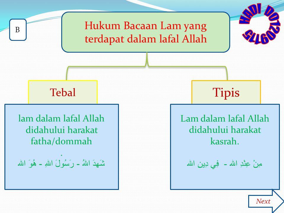 Hukum Bacaan Lam yang terdapat dalam lafal Allah Tebal Tipis lam dalam lafal Allah didahului harakat fatha/dommah. شَهِدَ اللهُ - رَسُولَ اللهِ - هُوَ