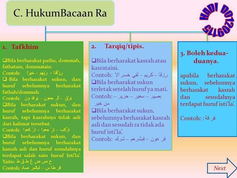 C. HukumBacaan Ra 1.Tafkhim  Bila berharakat patha, dommah, fathatain, dommatain. Contoh: رِزْقُنا - رَبهم – خيرَا  -Bila berharakat sukun, dan huru