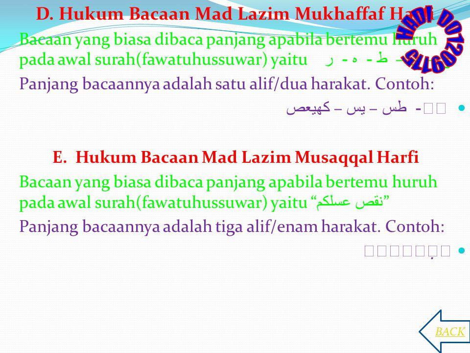 D. Hukum Bacaan Mad Lazim Mukhaffaf Harfi Bacaan yang biasa dibaca panjang apabila bertemu huruh pada awal surah(fawatuhussuwar) yaitu ح – ى – ط - ه -