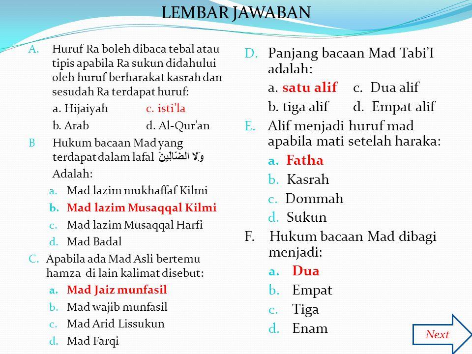 LEMBAR JAWABAN A. Huruf Ra boleh dibaca tebal atau tipis apabila Ra sukun didahului oleh huruf berharakat kasrah dan sesudah Ra terdapat huruf: a. Hij
