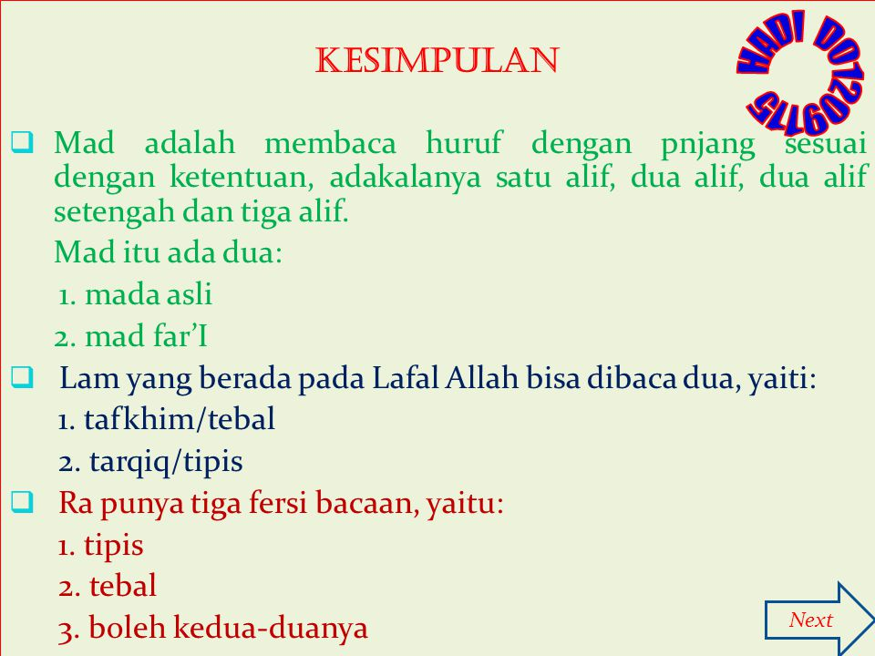 Kesimpulan  Mad adalah membaca huruf dengan pnjang sesuai dengan ketentuan, adakalanya satu alif, dua alif, dua alif setengah dan tiga alif. Mad itu