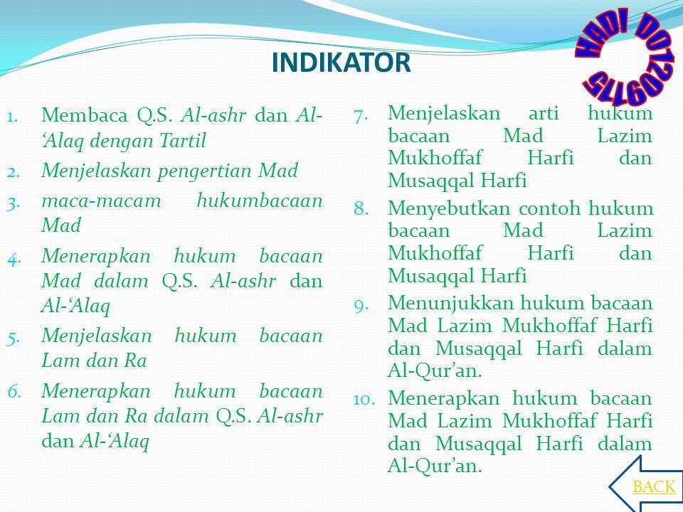 INDIKATOR 1. Membaca Q.S. Al-ashr dan Al- 'Alaq dengan Tartil 2. Menjelaskan pengertian Mad 3. maca-macam hukumbacaan Mad 4. Menerapkan hukum bacaan M