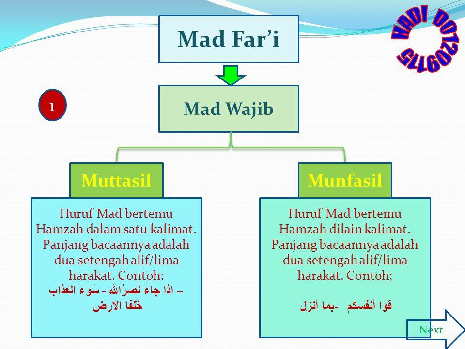 Mad Far'i Mad Wajib MuttasilMunfasil 1 Huruf Mad bertemu Hamzah dalam satu kalimat. Panjang bacaannya adalah dua setengah alif/lima harakat. Contoh: س