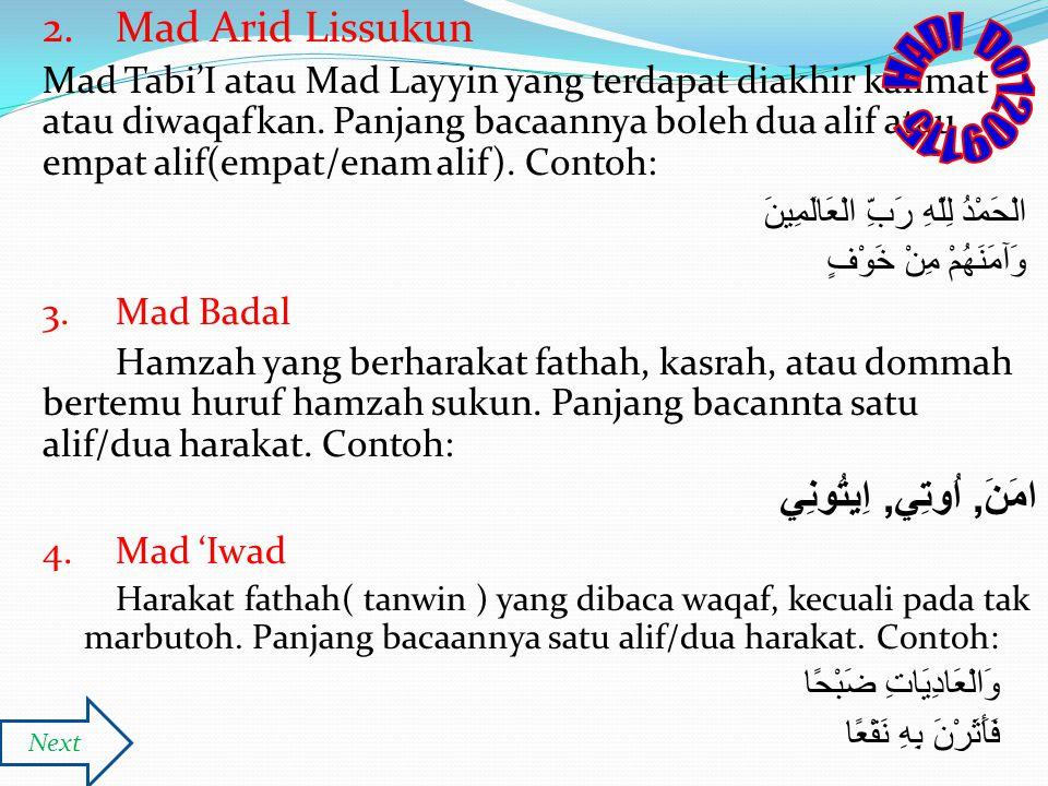 2. Mad Arid Lissukun Mad Tabi'I atau Mad Layyin yang terdapat diakhir kalimat atau diwaqafkan. Panjang bacaannya boleh dua alif atau empat alif(empat/