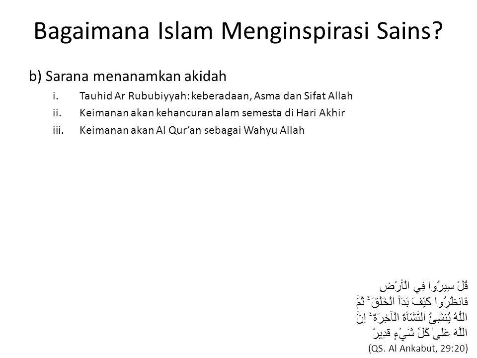 Bagaimana Islam Menginspirasi Sains? b) Sarana menanamkan akidah i.Tauhid Ar Rububiyyah: keberadaan, Asma dan Sifat Allah ii.Keimanan akan kehancuran