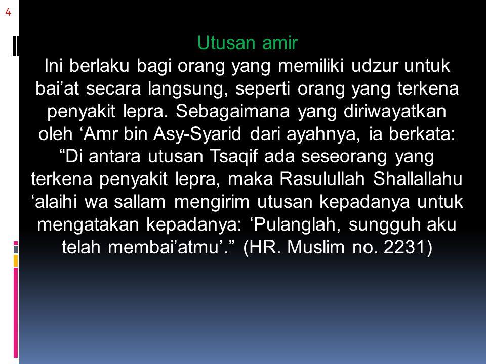 5 Mengirim surat Sebagaimana yang dilakukan oleh Abdullah bin 'Umar radhiyallahu 'anhuma tatkala menyatakan bai'at kepada Abdul Malik bin Marwan melalui surat yang dikirimkan kepadanya.
