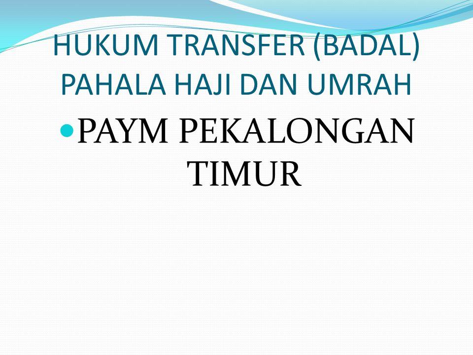 HUKUM TRANSFER (BADAL) PAHALA HAJI DAN UMRAH PAYM PEKALONGAN TIMUR