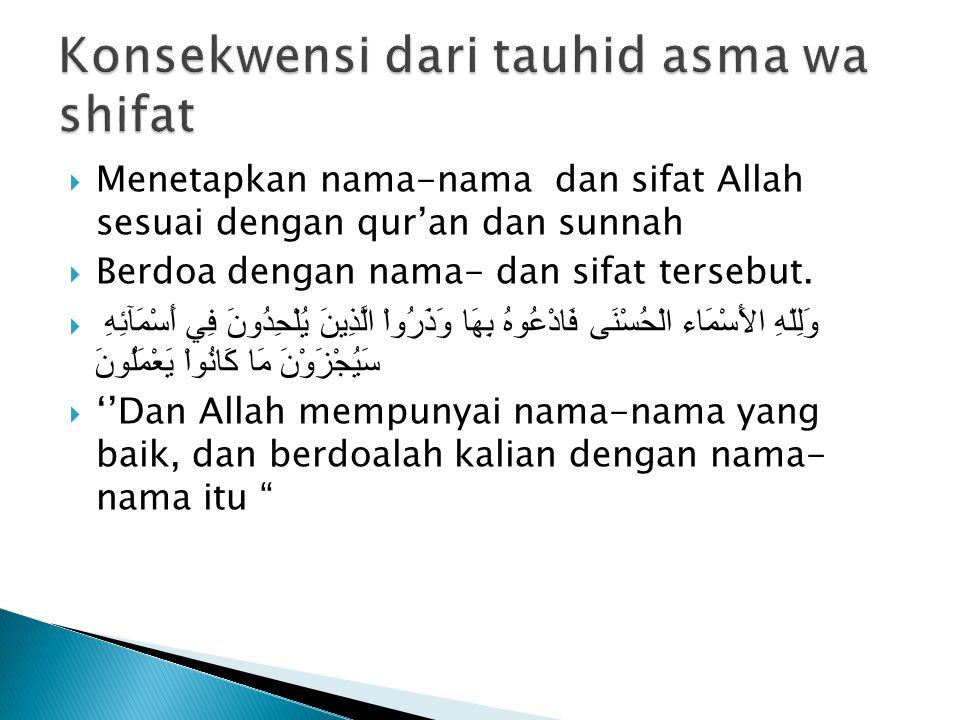  Menetapkan nama-nama dan sifat Allah sesuai dengan qur'an dan sunnah  Berdoa dengan nama- dan sifat tersebut.  وَلِلّهِ الأَسْمَاء الْحُسْنَى فَاد
