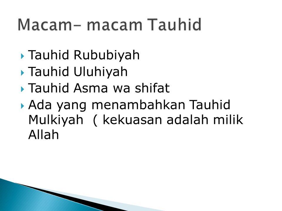  Tauhid Rububiyah  Tauhid Uluhiyah  Tauhid Asma wa shifat  Ada yang menambahkan Tauhid Mulkiyah ( kekuasan adalah milik Allah