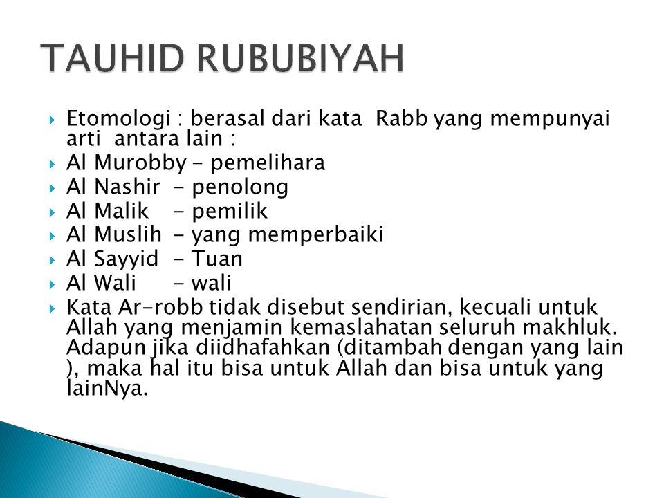  Etomologi : berasal dari kata Rabb yang mempunyai arti antara lain :  Al Murobby - pemelihara  Al Nashir- penolong  Al Malik- pemilik  Al Muslih