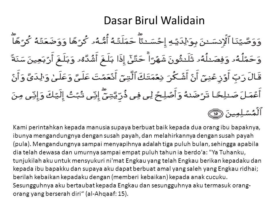 Dasar Birul Walidain Kami perintahkan kepada manusia supaya berbuat baik kepada dua orang ibu bapaknya, ibunya mengandungnya dengan susah payah, dan m