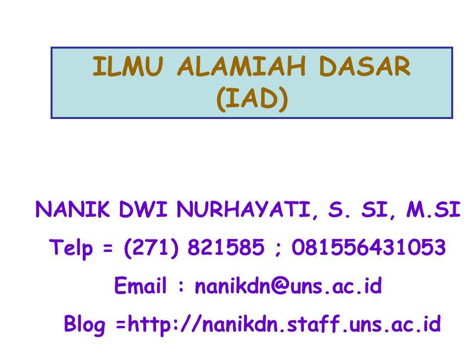 NANIK DWI NURHAYATI, S. SI, M.SI Telp = (271) 821585 ; 081556431053 Email : nanikdn@uns.ac.id Blog =http://nanikdn.staff.uns.ac.id ILMU ALAMIAH DASAR