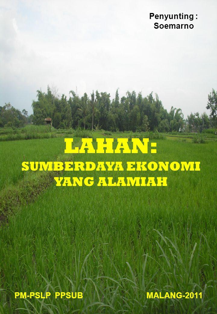 LAHAN: SUMBERDAYA EKONOMI YANG ALAMIAH PM-PSLP PPSUB MALANG-2011 Penyunting : Soemarno