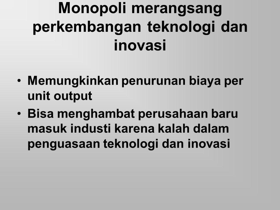 Monopoli merangsang perkembangan teknologi dan inovasi Memungkinkan penurunan biaya per unit output Bisa menghambat perusahaan baru masuk industi kare