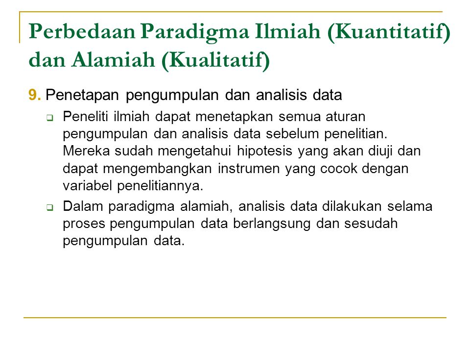 Perbedaan Paradigma Ilmiah (Kuantitatif) dan Alamiah (Kualitatif) 9.