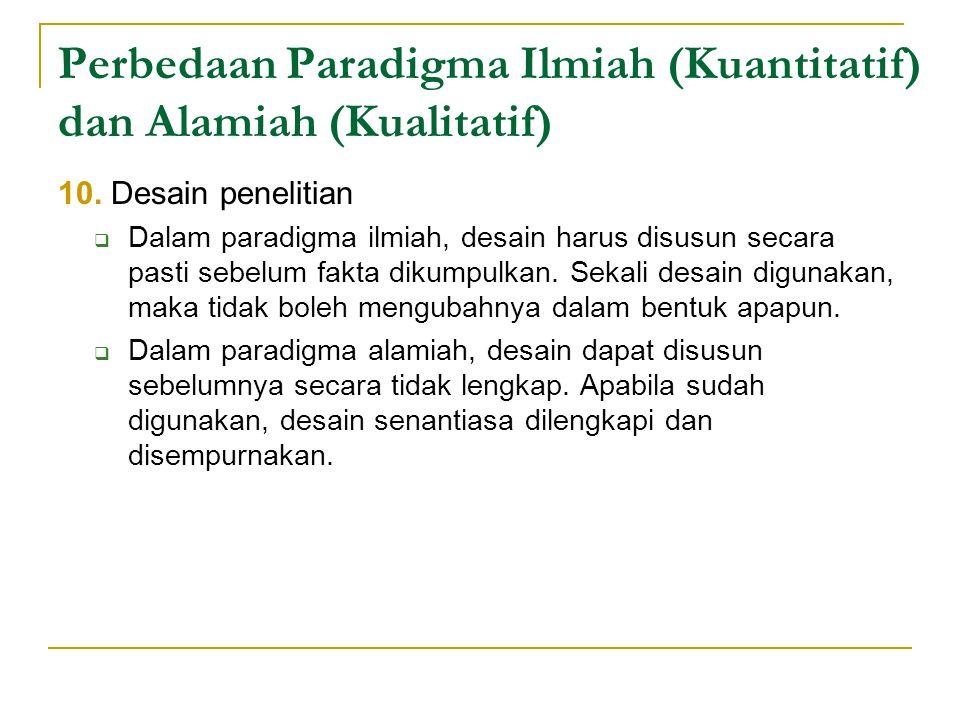 Perbedaan Paradigma Ilmiah (Kuantitatif) dan Alamiah (Kualitatif) 10.