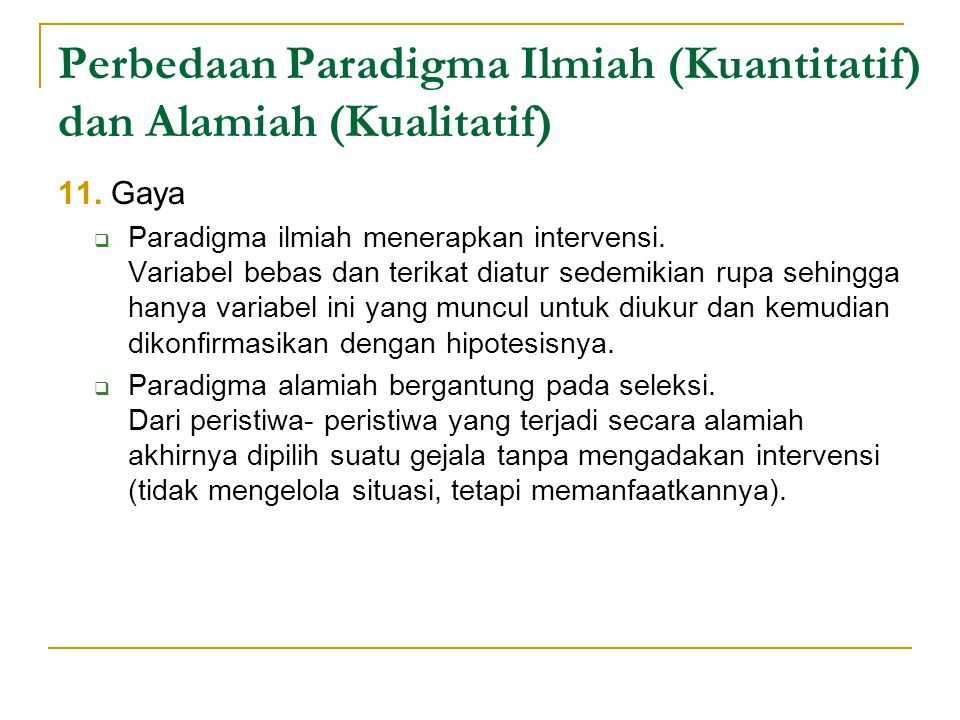 Perbedaan Paradigma Ilmiah (Kuantitatif) dan Alamiah (Kualitatif) 11.