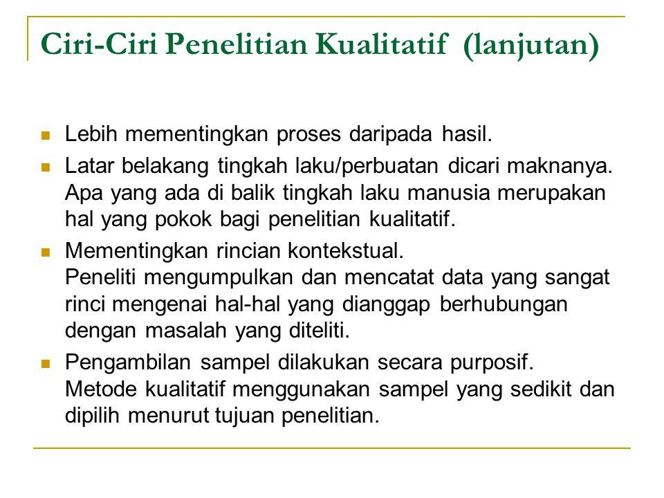 Ciri-Ciri Penelitian Kualitatif (lanjutan) Subjek yang diteliti berkedudukan sama dengan peneliti.