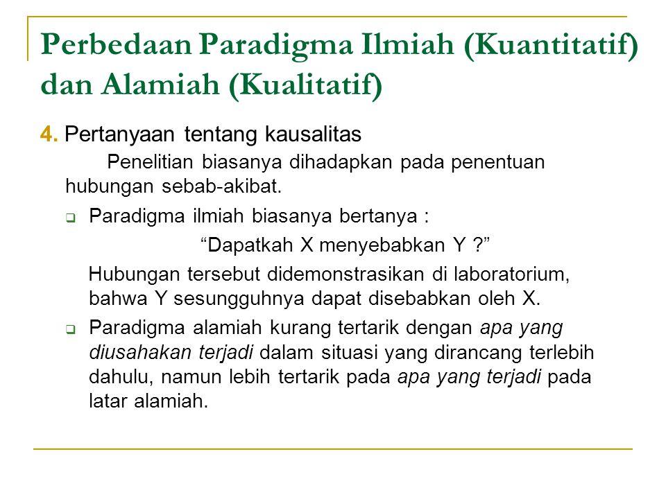 Perbedaan Paradigma Ilmiah (Kuantitatif) dan Alamiah (Kualitatif) 4.