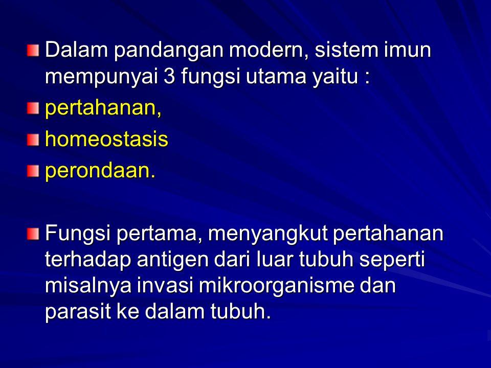 Dalam pandangan modern, sistem imun mempunyai 3 fungsi utama yaitu : pertahanan,homeostasisperondaan. Fungsi pertama, menyangkut pertahanan terhadap a
