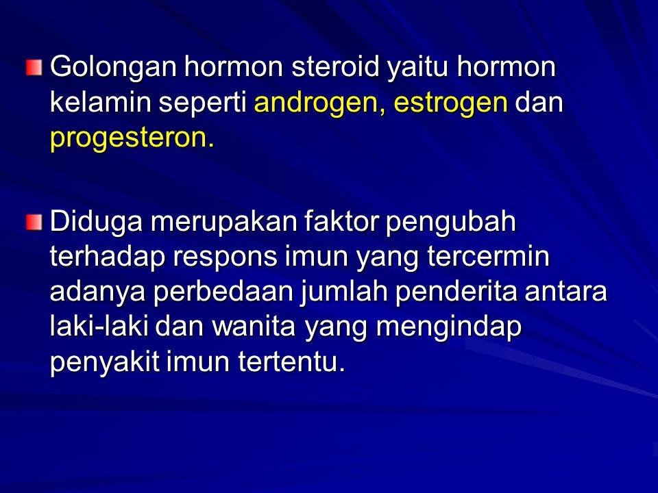 Golongan hormon steroid yaitu hormon kelamin seperti androgen, estrogen dan progesteron. Diduga merupakan faktor pengubah terhadap respons imun yang t