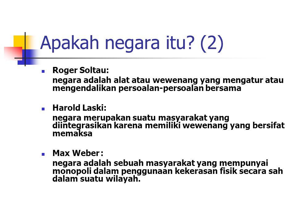 Apakah negara itu? (2) Roger Soltau: negara adalah alat atau wewenang yang mengatur atau mengendalikan persoalan-persoalan bersama Harold Laski: negar