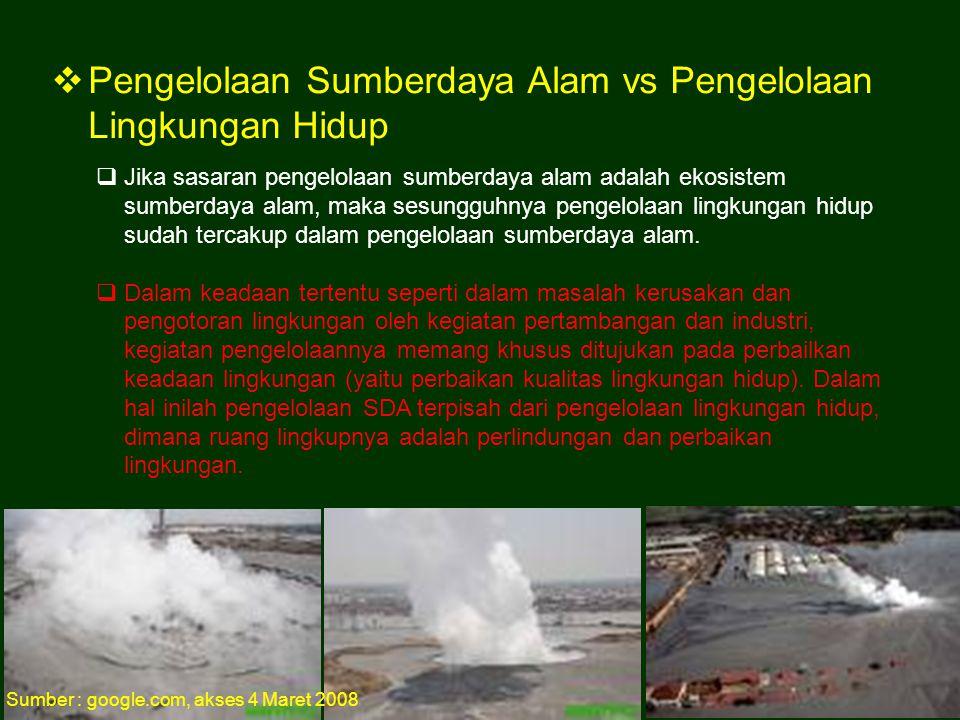  Pengelolaan Sumberdaya Alam vs Pengelolaan Lingkungan Hidup  Jika sasaran pengelolaan sumberdaya alam adalah ekosistem sumberdaya alam, maka sesung