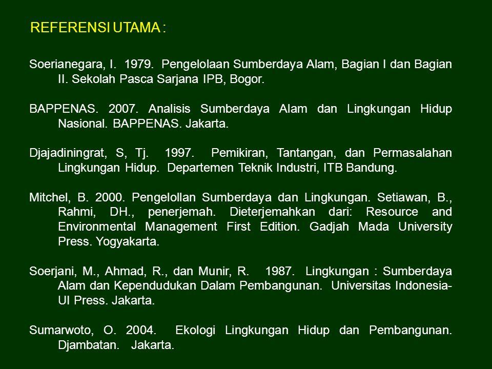 REFERENSI UTAMA : Soerianegara, I. 1979. Pengelolaan Sumberdaya Alam, Bagian I dan Bagian II. Sekolah Pasca Sarjana IPB, Bogor. BAPPENAS. 2007. Analis