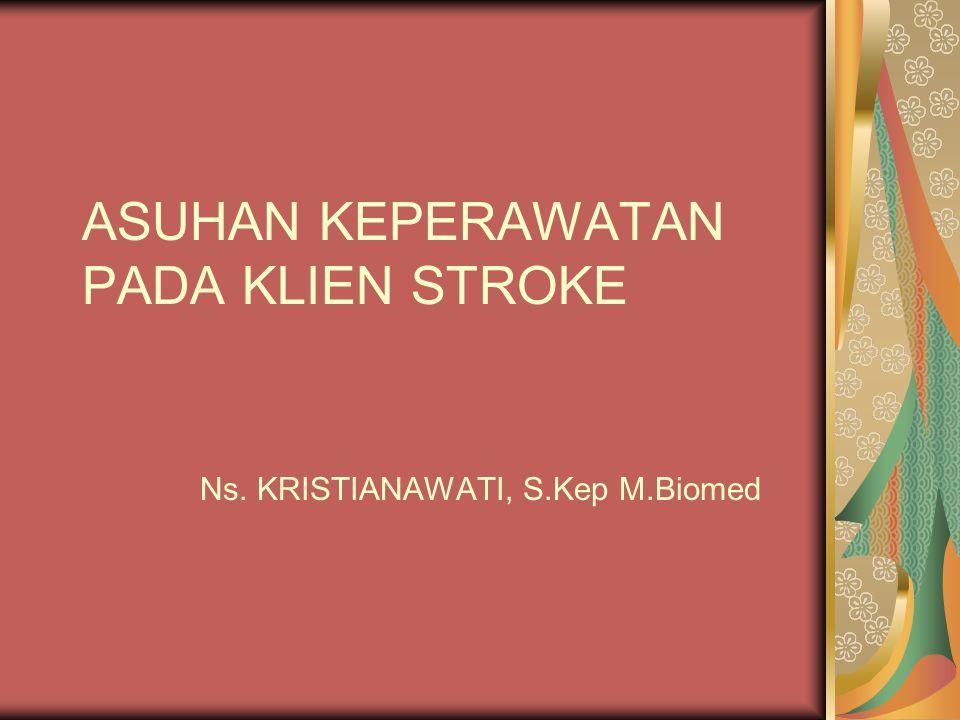 ASUHAN KEPERAWATAN PADA KLIEN STROKE Definisi : Disfungsi neurologis akut yang disebabkan oleh gangguan aliran darah yang timbul secara mendadak dengan tanda dan gejala sesuai dengan daerah otak yang terganggu (WHO, 1989) Stroke terbagi atas 2 kategori yaitu : - Stroke hemoragik (terjadi perdarahan serebral) - Stroke non hemoragik (terjadi oklusi trombosis & emboli)