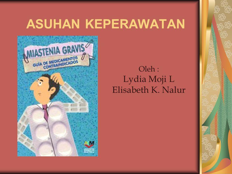 ASUHAN KEPERAWATAN Oleh : Lydia Moji L Elisabeth K. Nalur