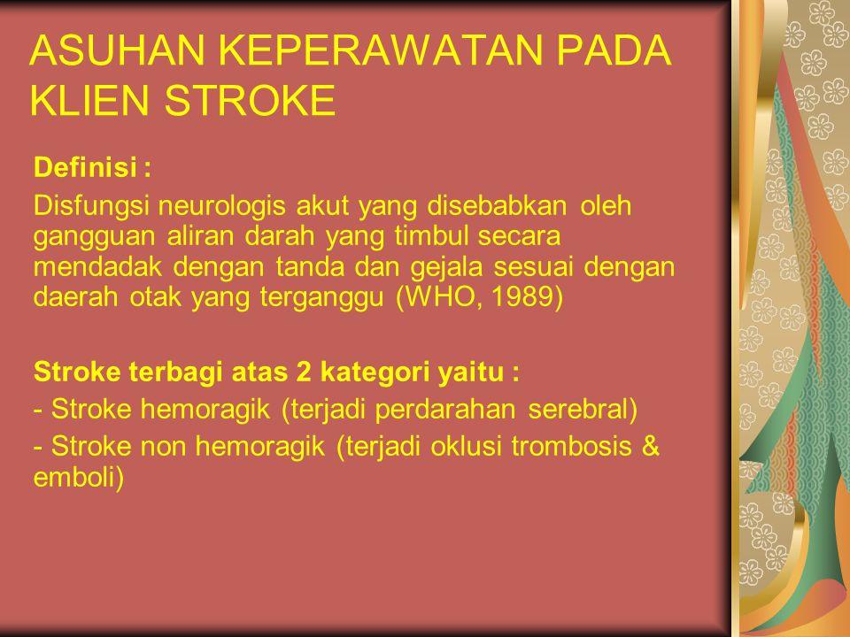 ASUHAN KEPERAWATAN PADA KLIEN STROKE Definisi : Disfungsi neurologis akut yang disebabkan oleh gangguan aliran darah yang timbul secara mendadak denga