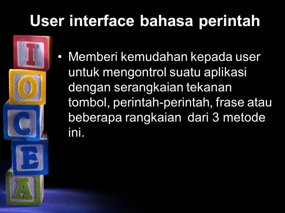 User interface bahasa perintah Memberi kemudahan kepada user untuk mengontrol suatu aplikasi dengan serangkaian tekanan tombol, perintah-perintah, fra