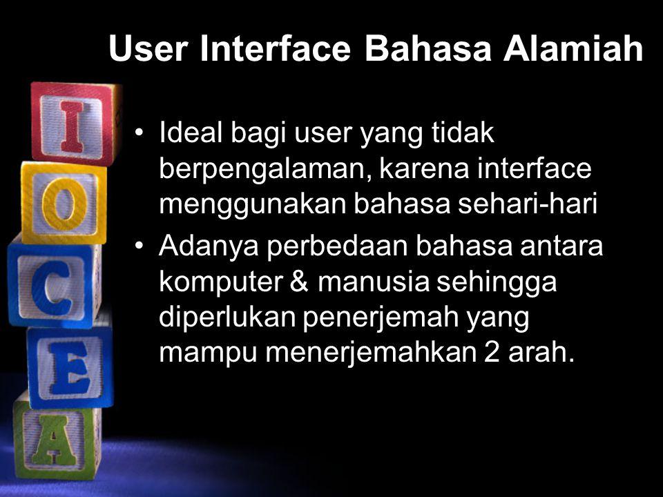 Ideal bagi user yang tidak berpengalaman, karena interface menggunakan bahasa sehari-hari Adanya perbedaan bahasa antara komputer & manusia sehingga d