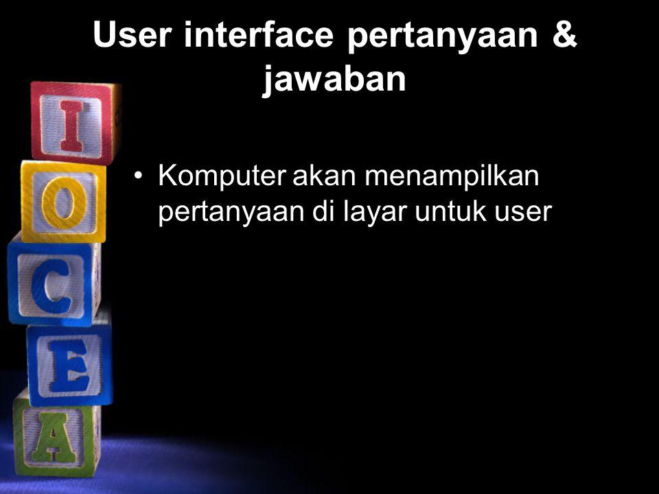 User interface pertanyaan & jawaban Komputer akan menampilkan pertanyaan di layar untuk user