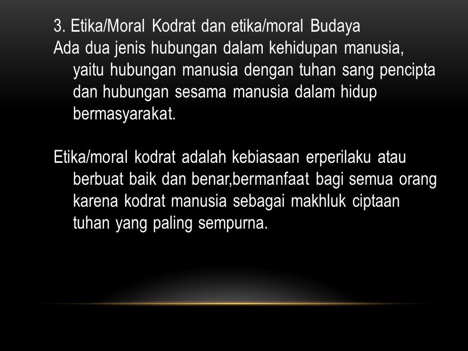 2. Konsep Moral Moral adalah kebiasaan berbuat baik (akhlak baik) disebut perbuatan moral(susila),sedangkan kebiasaan berbuat buruk(akhlak buruk) amor