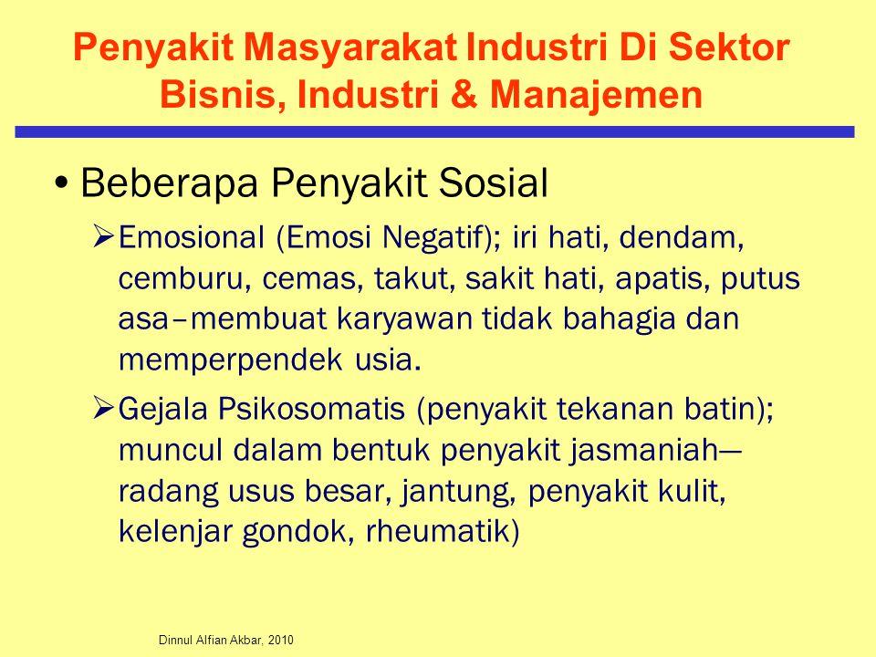 Dinnul Alfian Akbar, 2010 Penyakit Masyarakat Industri Di Sektor Bisnis, Industri & Manajemen Beberapa Penyakit Sosial  Emosional (Emosi Negatif); iri hati, dendam, cemburu, cemas, takut, sakit hati, apatis, putus asa–membuat karyawan tidak bahagia dan memperpendek usia.