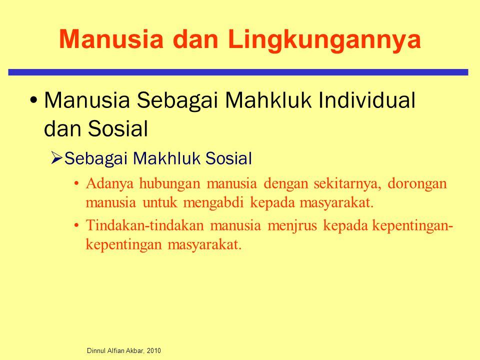 Dinnul Alfian Akbar, 2010 Manusia dan Lingkungannya Manusia Sebagai Mahkluk Individual dan Sosial  Sebagai Makhluk Sosial Adanya hubungan manusia dengan sekitarnya, dorongan manusia untuk mengabdi kepada masyarakat.