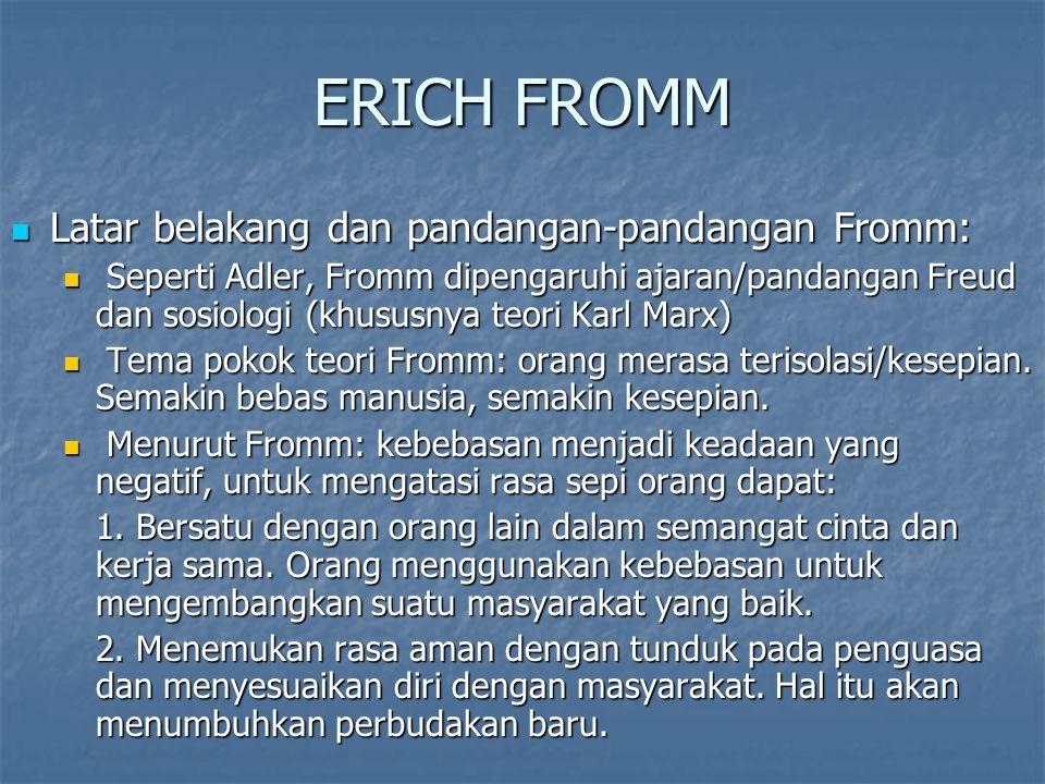 ERICH FROMM Latar belakang dan pandangan-pandangan Fromm: Latar belakang dan pandangan-pandangan Fromm: Seperti Adler, Fromm dipengaruhi ajaran/pandan