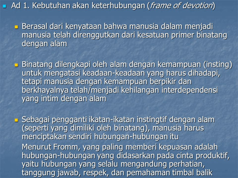 Ad 1. Kebutuhan akan keterhubungan (frame of devotion) Ad 1. Kebutuhan akan keterhubungan (frame of devotion) Berasal dari kenyataan bahwa manusia dal