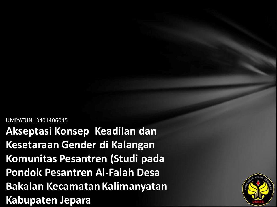 UMIYATUN, 3401406045 Akseptasi Konsep Keadilan dan Kesetaraan Gender di Kalangan Komunitas Pesantren (Studi pada Pondok Pesantren Al-Falah Desa Bakalan Kecamatan Kalimanyatan Kabupaten Jepara