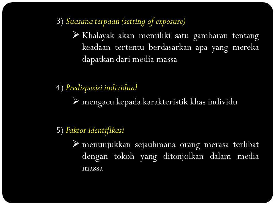 3) Suasana terpaan (setting of exposure)  Khalayak akan memiliki satu gambaran tentang keadaan tertentu berdasarkan apa yang mereka dapatkan dari med