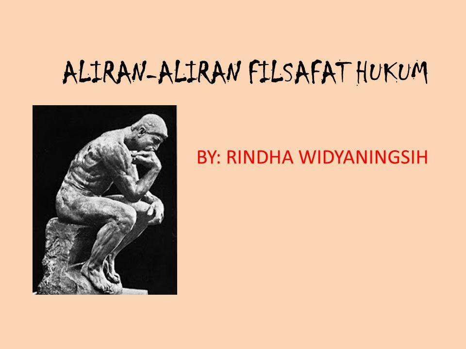 ALIRAN-ALIRAN FILSAFAT HUKUM BY: RINDHA WIDYANINGSIH